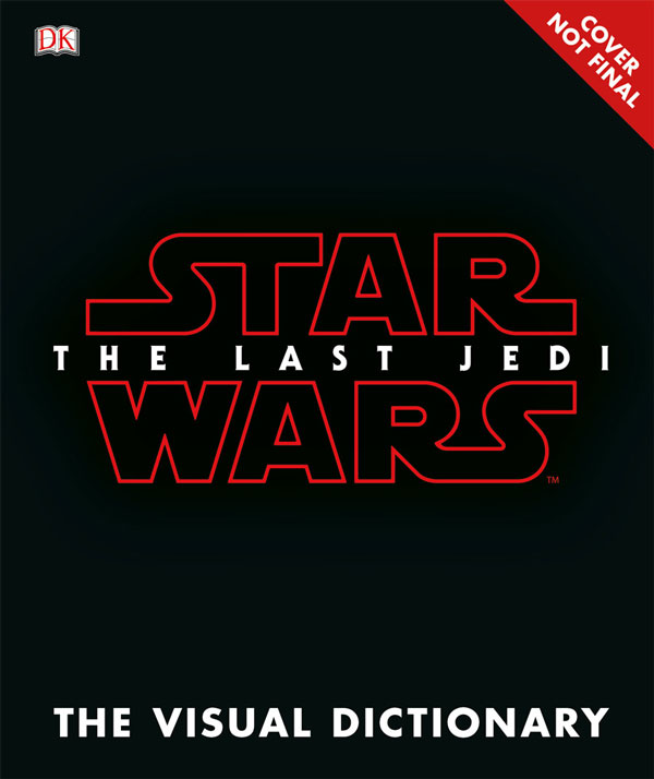 <i>Star Wars: The Last Jedi</i>: The Visual Dictionary