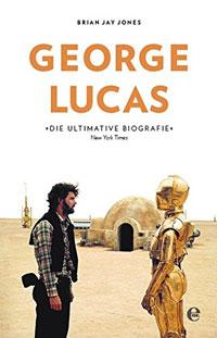 George Lucas: Eine Biografie von Brian Jay Jones