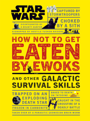 How Not to Get Eaten by Ewoks and Other Galactic Survival Skills - Cover
