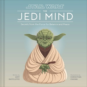 The Jedi Mind: Secrets from the Force for Balance and Peace