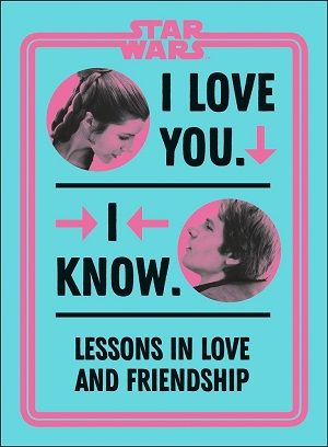 I Love You. I Know.: Lessons in Love and Friendship