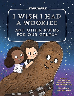 I Wish I Had a Wookiee: And Other Poems for Our Galaxy